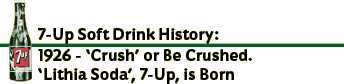 7-Up Soft Drink History - 1926 'Crush' or Be Crushed.  'Lithia Soda' 7-Up is Born