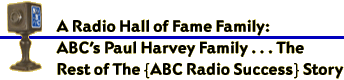 A Hall of Fame Family: ABC's Paul Harvey  . . . The Rest of the {ABC Radio Success} Story