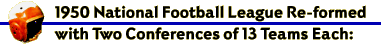 The 1950 National Football League Re-Formed with Two Conferences of Thirteen Teams each.
