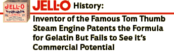 Jell-O History: Inventor of the Famous Tom Thumb Steam Engine Patents the Formula for Gelatin But Fails to See its Commercial Potential
